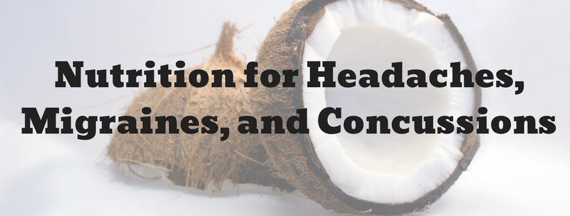 Nutrition for Headaches, Migraines, and Concussions